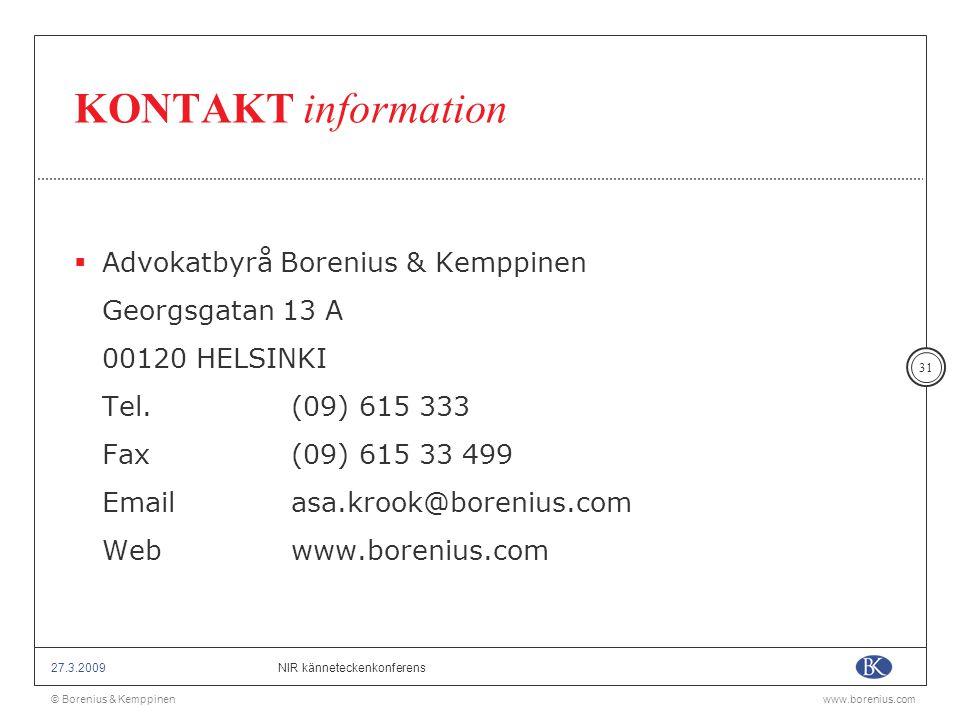 © Borenius & Kemppinenwww.borenius.com NIR känneteckenkonferens27.3.2009 31 KONTAKT information  Advokatbyrå Borenius & Kemppinen Georgsgatan 13 A 00