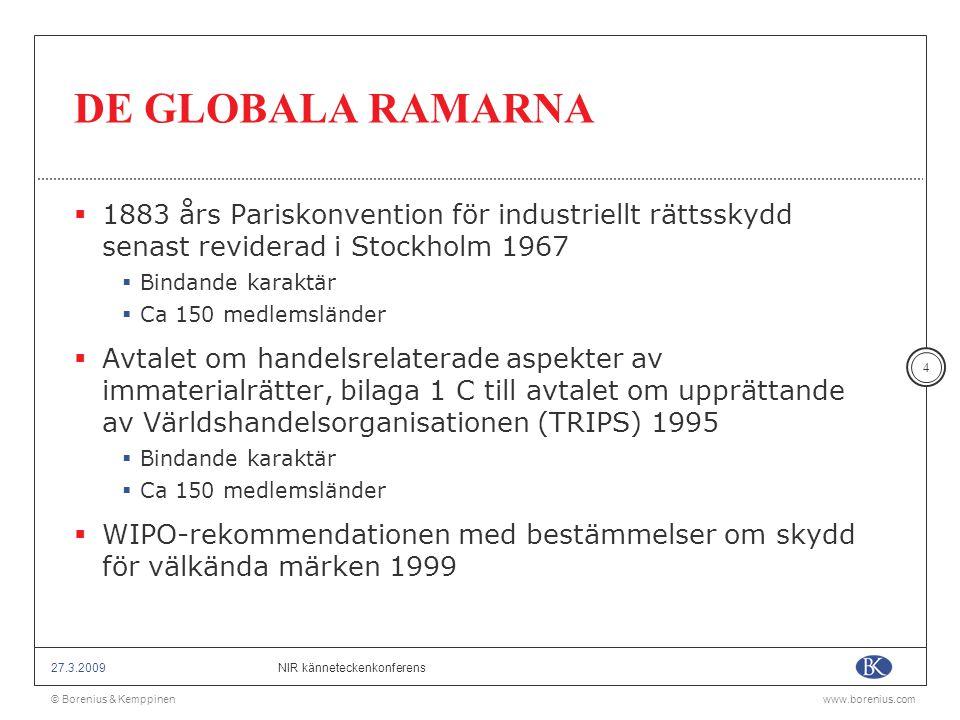 © Borenius & Kemppinenwww.borenius.com NIR känneteckenkonferens27.3.2009 25 RÄTTSMEDEL VARUMÄRKEN OCH FIRMOR  Pariskonventionen artikel 10 bis (1925)  Bestämmelserna i artikel 9 är tillämpliga i fall av direkt eller indirekt användning av en falsk angivelse rörande varans ursprung eller producentens, fabrikantens eller handlarens identitet •M.a.o.