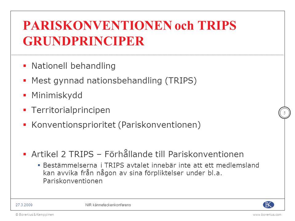 © Borenius & Kemppinenwww.borenius.com NIR känneteckenkonferens27.3.2009 26 RÄTTSMEDEL VARUMÄRKEN  TRIPS artikel 42 – medlemmarna skall tillhandahålla rättsvisa och skäliga civilrättsliga förfaranden för säkerställande av skydd  TRIPS artikel 43 – 61 rättsliga myndigheter skall vara behöriga att:  Besluta om skyldighet att inge bevis;  Omedelbart efter tullklarering av varor förbjuda intrång;  Ålägga den som gör intrång att betala fullgott skadestånd;  Besluta att varor som gör intrång avlägsnas från marknaden eller förstörs;  Besluta om snabba och effektiva interimistiska åtgärder; och  Besluta om tullens uppskjutande av frigörande av varumärkesförfalskade varor.