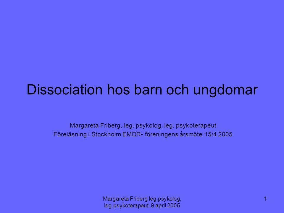 Margareta Friberg leg.psykolog, leg.psykoterapeut, 9 april 2005 12 Dissosiativa symtom hos ungdomar •Starka känslor de inte upplever som sina egna.