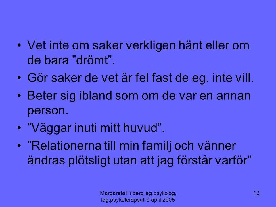 Margareta Friberg leg.psykolog, leg.psykoterapeut, 9 april 2005 13 •Vet inte om saker verkligen hänt eller om de bara drömt .