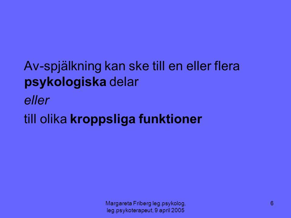 Margareta Friberg leg.psykolog, leg.psykoterapeut, 9 april 2005 7 Dissosiativa symtom hos barn •Minns inte eller förnekar traumatiska eller smärtsamma händelser man vet har hänt.