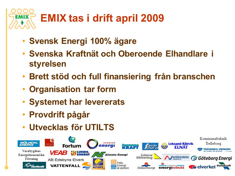 2 Varabygdens Energiekonomiska Förening Kommunalteknik Trelleborg EMIX tas i drift april 2009 •Svensk Energi 100% ägare •Svenska Kraftnät och Oberoend