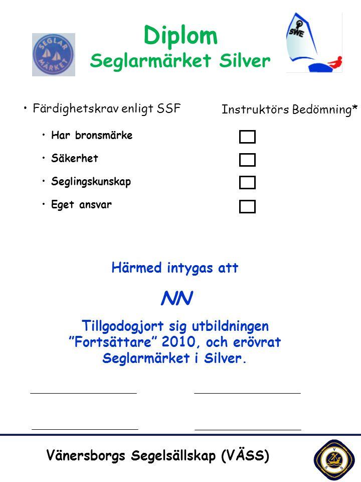 10110 Utg. 4 Vänersborgs Segelsällskap (VÄSS) Diplom Seglarmärket Silver •Färdighetskrav enligt SSF •Har bronsmärke •Säkerhet •Seglingskunskap •Eget a