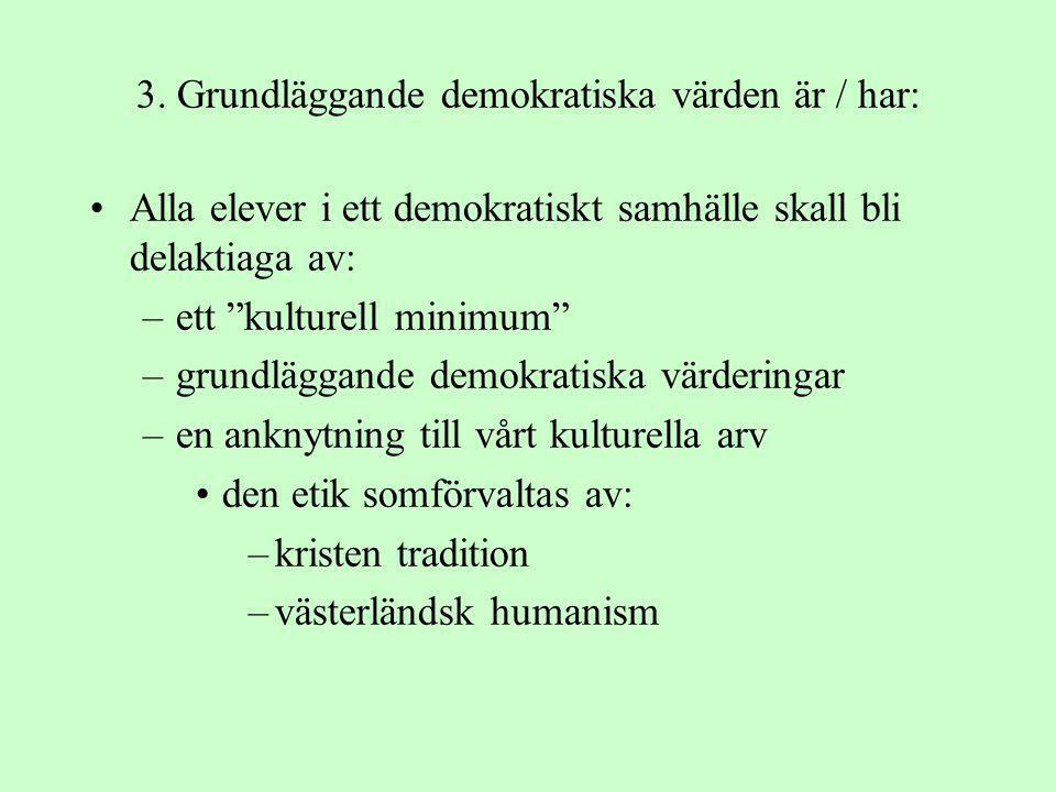 """3. Grundläggande demokratiska värden är / har: •Alla elever i ett demokratiskt samhälle skall bli delaktiaga av: –ett """"kulturell minimum"""" –grundläggan"""