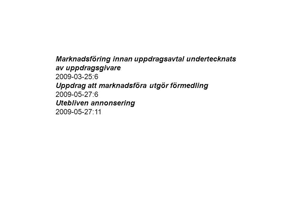 Marknadsföring innan uppdragsavtal undertecknats av uppdragsgivare 2009-03-25:6 Uppdrag att marknadsföra utgör förmedling 2009-05-27:6 Utebliven annonsering 2009-05-27:11