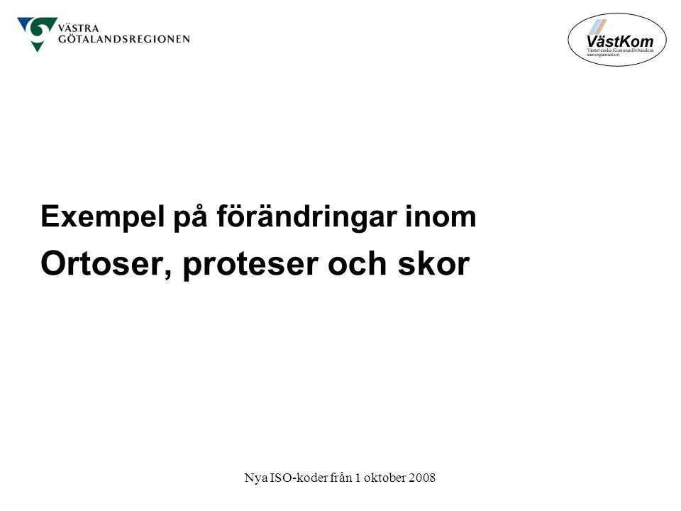Nya ISO-koder från 1 oktober 2008 Exempel på förändringar inom Ortoser, proteser och skor
