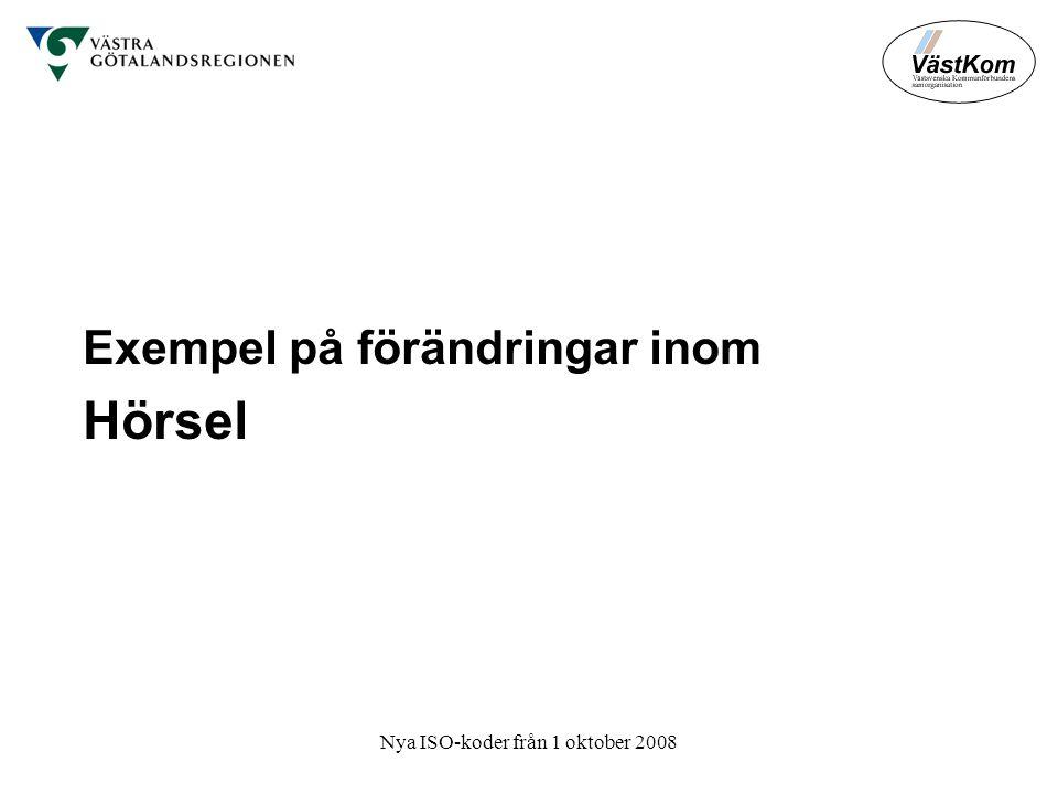 Nya ISO-koder från 1 oktober 2008 Exempel på förändringar inom Hörsel