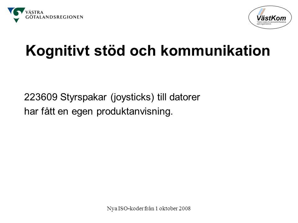 Nya ISO-koder från 1 oktober 2008 Kognitivt stöd och kommunikation 223609 Styrspakar (joysticks) till datorer har fått en egen produktanvisning.