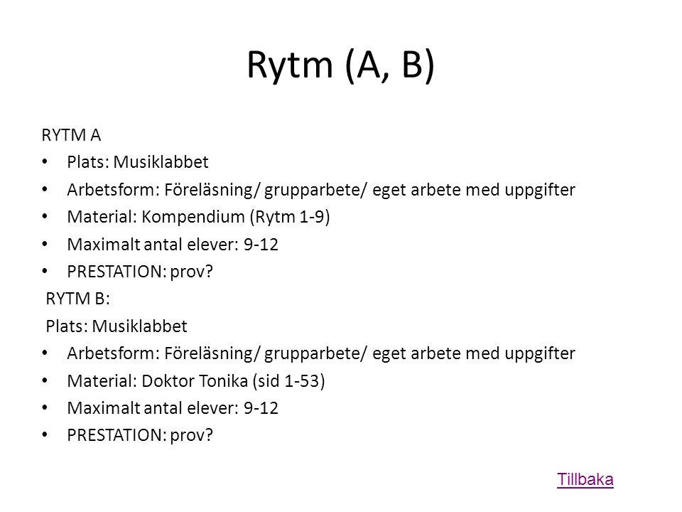 Rytm (A, B) RYTM A • Plats: Musiklabbet • Arbetsform: Föreläsning/ grupparbete/ eget arbete med uppgifter • Material: Kompendium (Rytm 1-9) • Maximalt antal elever: 9-12 • PRESTATION: prov.