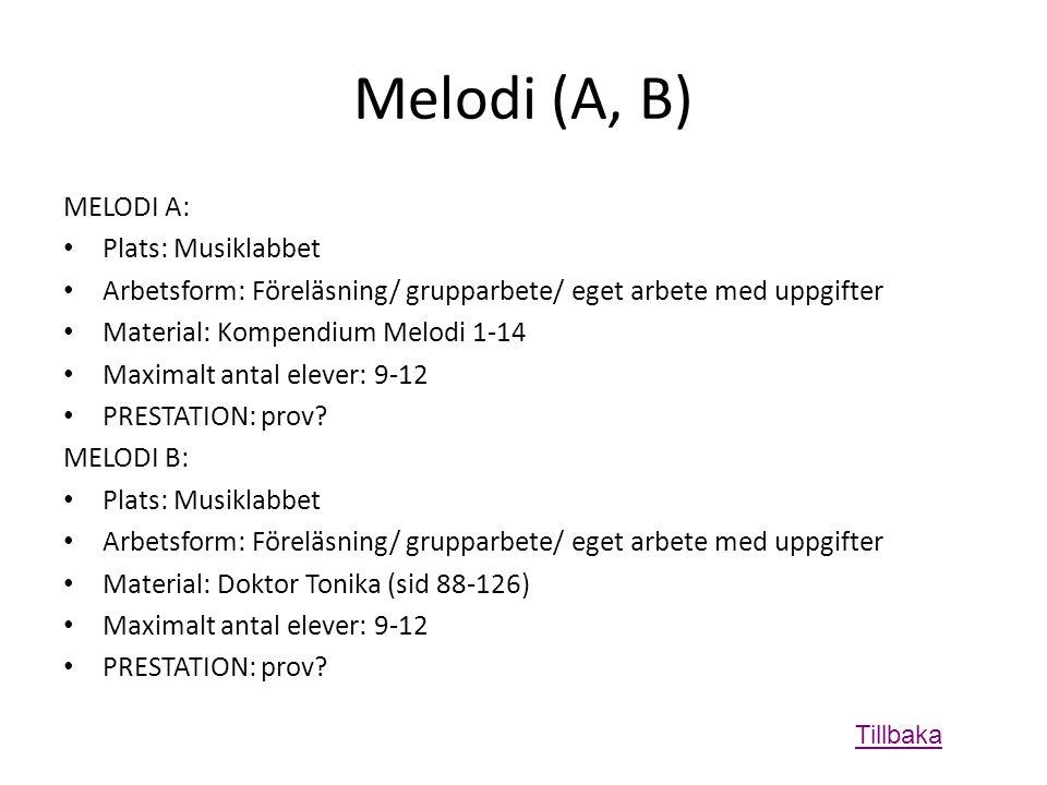 Melodi (A, B) MELODI A: • Plats: Musiklabbet • Arbetsform: Föreläsning/ grupparbete/ eget arbete med uppgifter • Material: Kompendium Melodi 1-14 • Maximalt antal elever: 9-12 • PRESTATION: prov.