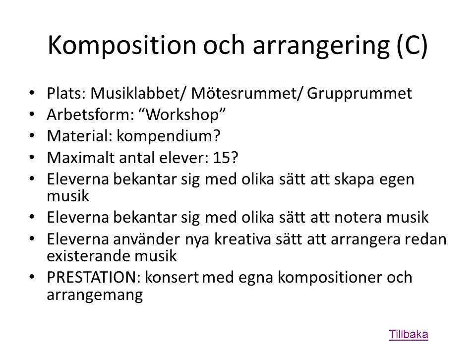 Komposition och arrangering (C) • Plats: Musiklabbet/ Mötesrummet/ Grupprummet • Arbetsform: Workshop • Material: kompendium.