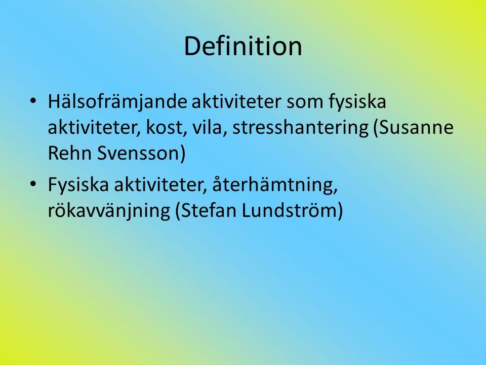 Definition • Hälsofrämjande aktiviteter som fysiska aktiviteter, kost, vila, stresshantering (Susanne Rehn Svensson) • Fysiska aktiviteter, återhämtning, rökavvänjning (Stefan Lundström)