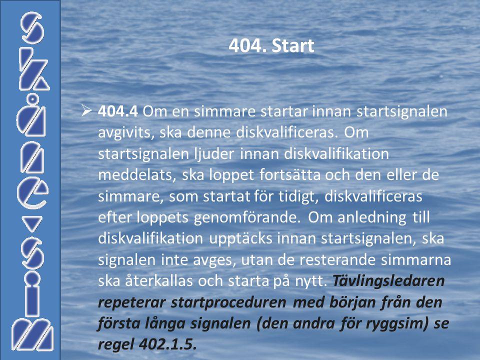  404.4 Om en simmare startar innan startsignalen avgivits, ska denne diskvalificeras. Om startsignalen ljuder innan diskvalifikation meddelats, ska l