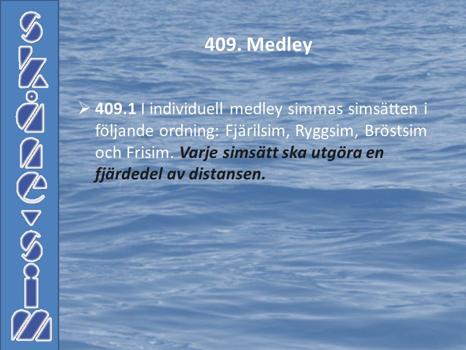  409.1 I individuell medley simmas simsätten i följande ordning: Fjärilsim, Ryggsim, Bröstsim och Frisim. Varje simsätt ska utgöra en fjärdedel av di