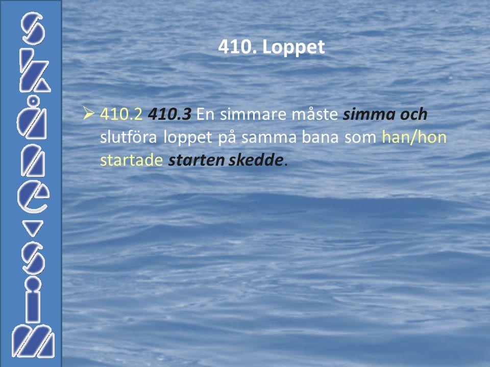  410.2 410.3 En simmare måste simma och slutföra loppet på samma bana som han/hon startade starten skedde. 410. Loppet