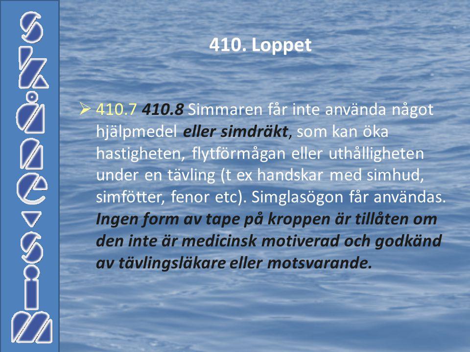  410.7 410.8 Simmaren får inte använda något hjälpmedel eller simdräkt, som kan öka hastigheten, flytförmågan eller uthålligheten under en tävling (t