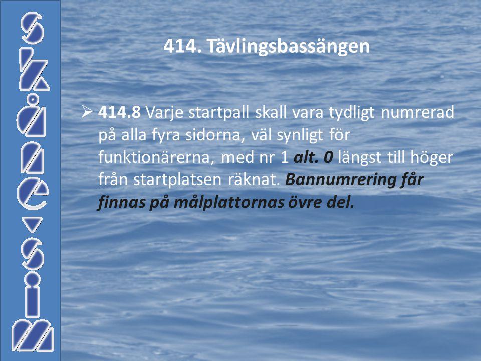  414.8 Varje startpall skall vara tydligt numrerad på alla fyra sidorna, väl synligt för funktionärerna, med nr 1 alt. 0 längst till höger från start