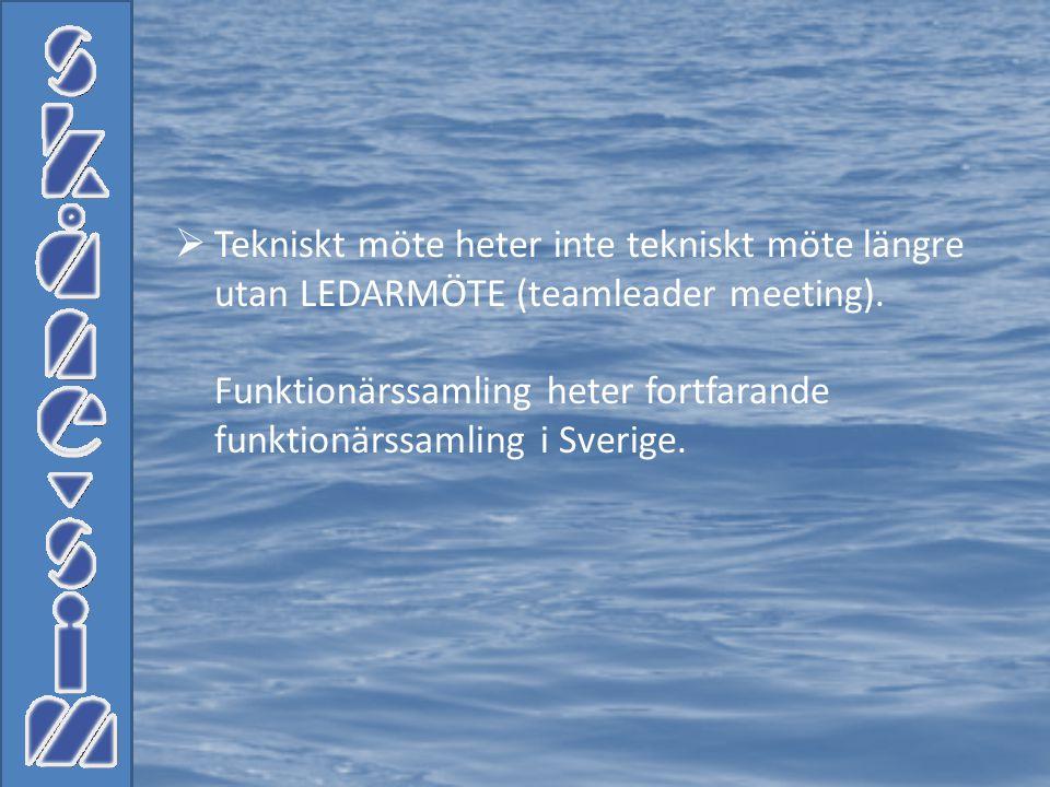  Tekniskt möte heter inte tekniskt möte längre utan LEDARMÖTE (teamleader meeting). Funktionärssamling heter fortfarande funktionärssamling i Sverige