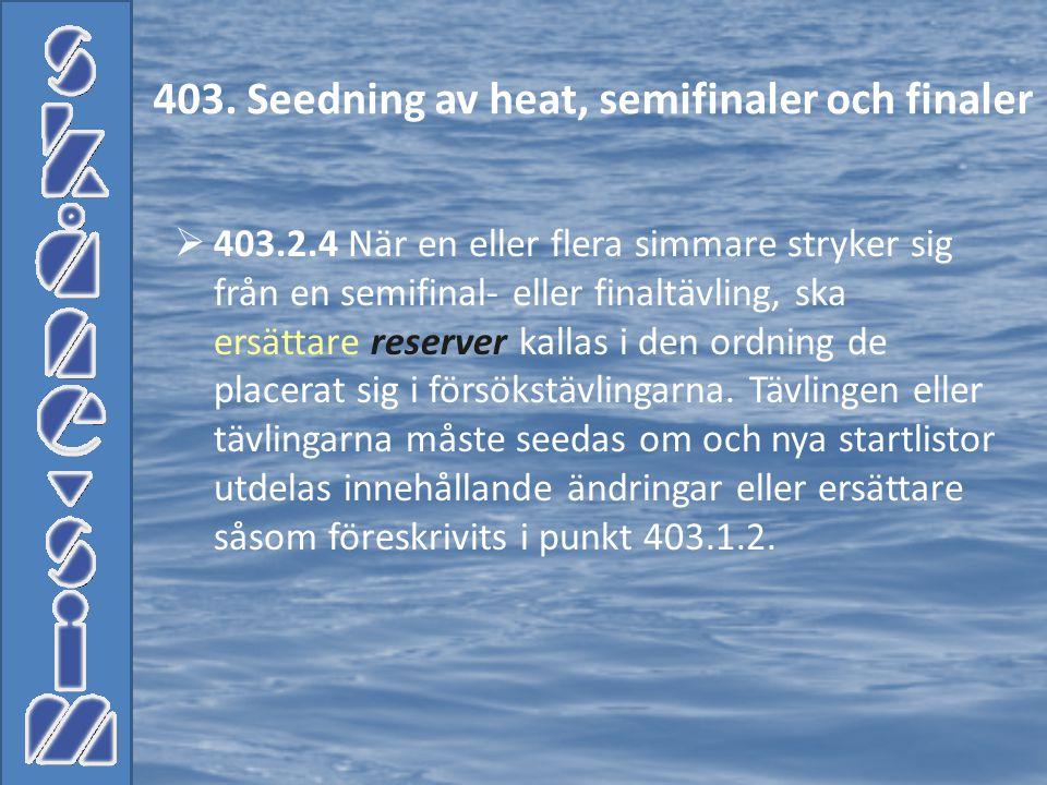 403.2.4 När en eller flera simmare stryker sig från en semifinal- eller finaltävling, ska ersättare reserver kallas i den ordning de placerat sig i