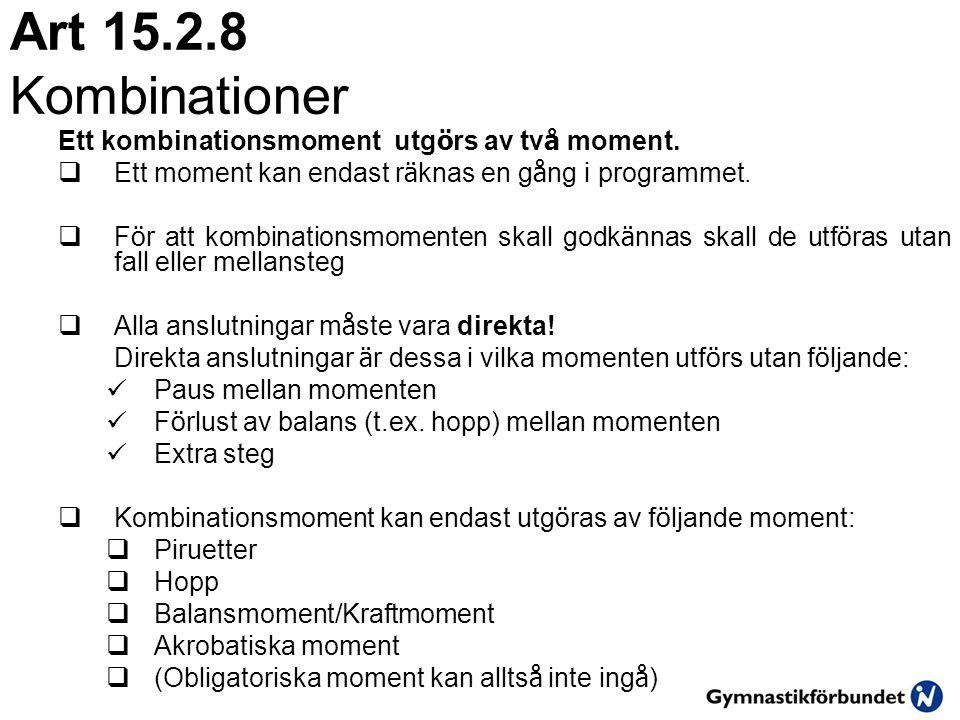 Art 15.2.8 Kombinationer Ett kombinationsmoment utg ö rs av tv å moment.  Ett moment kan endast r ä knas en g å ng i programmet.  F ö r att kombinat