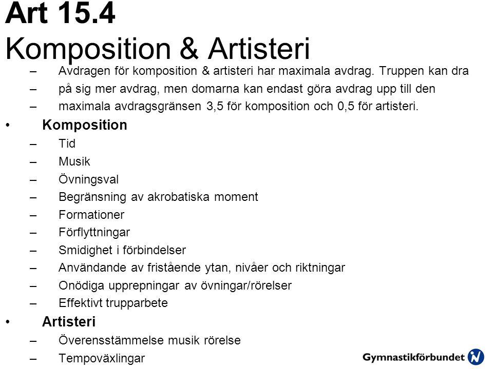 Art 15.4 Komposition & Artisteri –Avdragen för komposition & artisteri har maximala avdrag. Truppen kan dra –på sig mer avdrag, men domarna kan endast