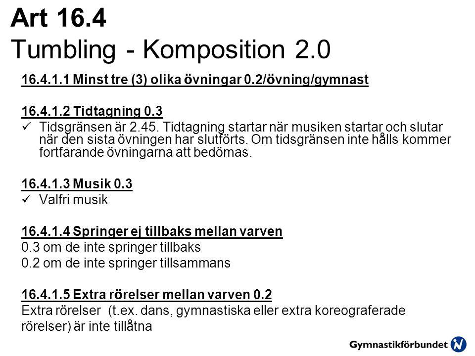 Art 16.4 Tumbling - Komposition 2.0 16.4.1.1 Minst tre (3) olika ö vningar 0.2/ ö vning/gymnast 16.4.1.2 Tidtagning 0.3  Tidsgr ä nsen ä r 2.45. Tidt