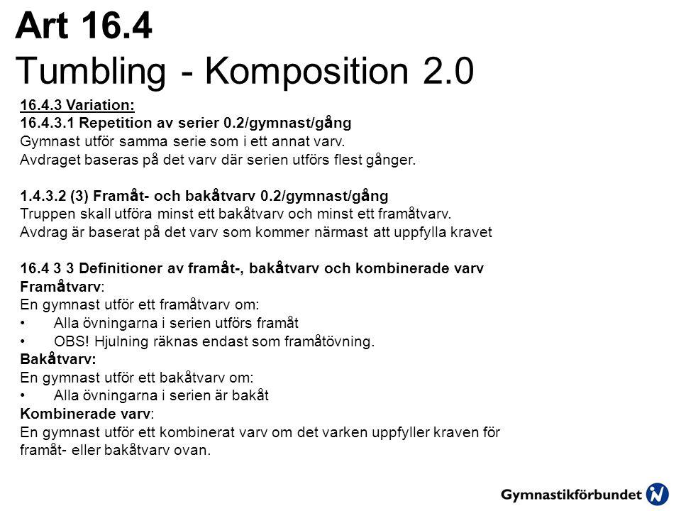 Art 16.4 Tumbling - Komposition 2.0 16.4.3 Variation: 16.4.3.1 Repetition av serier 0.2/gymnast/g å ng Gymnast utf ö r samma serie som i ett annat varv.