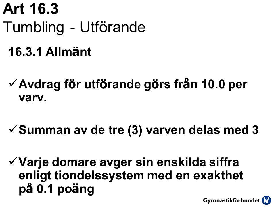 Art 16.3 Tumbling - Utförande 16.3.1 Allm ä nt  Avdrag f ö r utf ö rande g ö rs fr å n 10.0 per varv.  Summan av de tre (3) varven delas med 3  Var