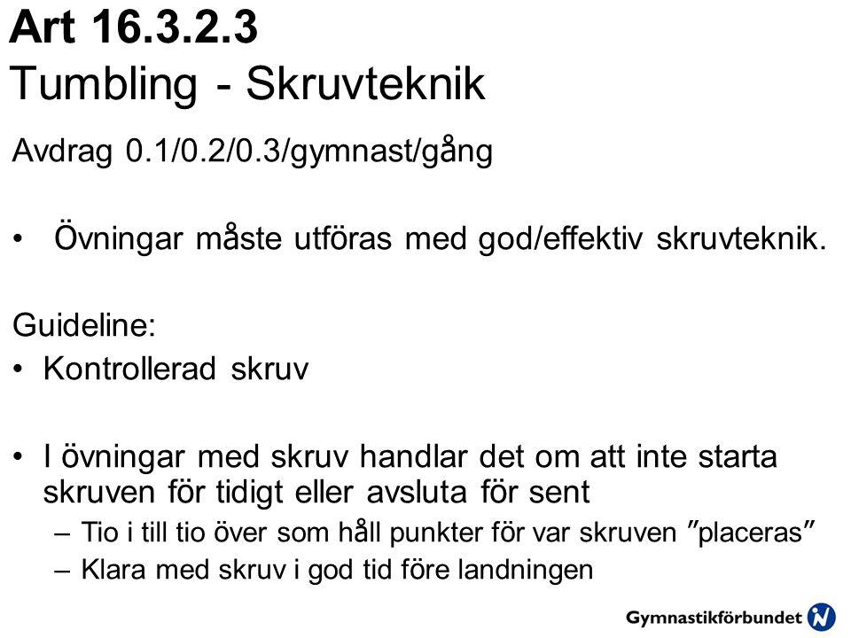 Art 16.3.2.3 Tumbling - Skruvteknik Avdrag 0.1/0.2/0.3/gymnast/g å ng • Ö vningar m å ste utf ö ras med god/effektiv skruvteknik. Guideline: •Kontroll