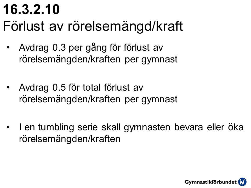 16.3.2.10 Förlust av rörelsemängd/kraft •Avdrag 0.3 per g å ng f ö r f ö rlust av r ö relsem ä ngden/kraften per gymnast •Avdrag 0.5 f ö r total f ö r