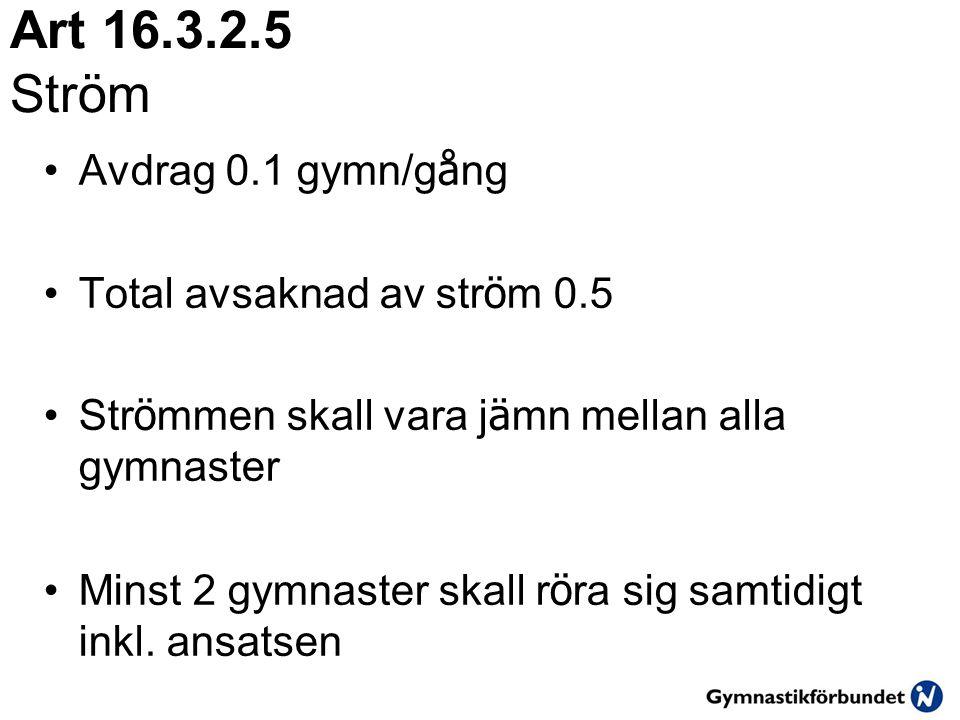 Art 16.3.2.5 Ström •Avdrag 0.1 gymn/g å ng •Total avsaknad av str ö m 0.5 •Str ö mmen skall vara j ä mn mellan alla gymnaster •Minst 2 gymnaster skall r ö ra sig samtidigt inkl.
