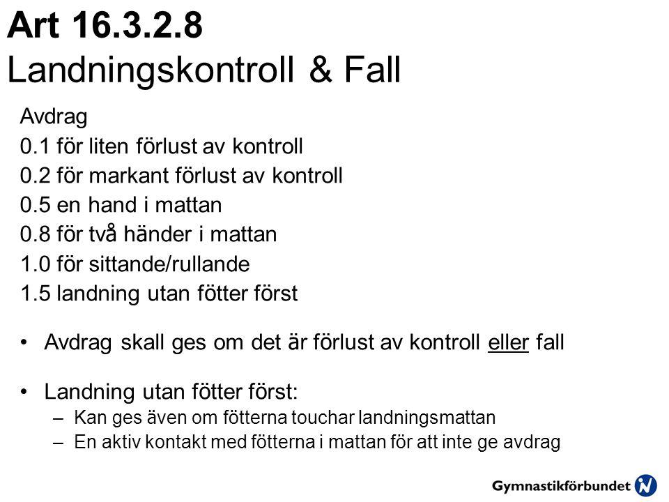 Art 16.3.2.8 Landningskontroll & Fall Avdrag 0.1 f ö r liten f ö rlust av kontroll 0.2 f ö r markant f ö rlust av kontroll 0.5 en hand i mattan 0.8 f