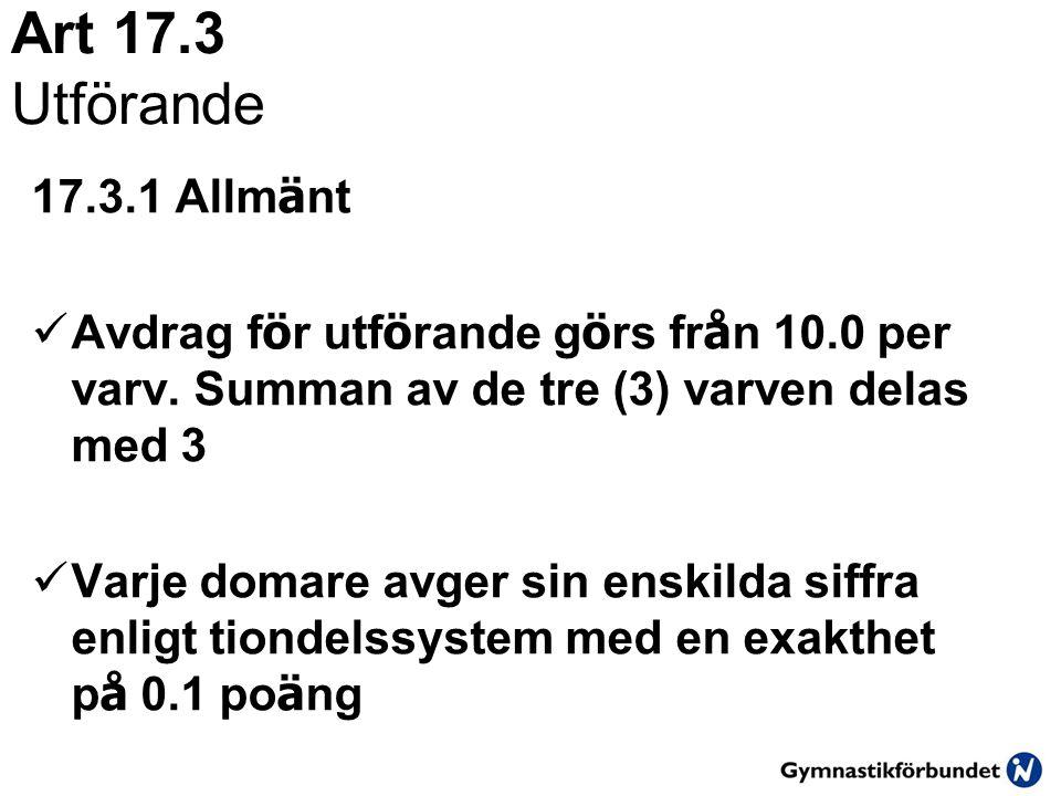Art 17.3 Utförande 17.3.1 Allm ä nt  Avdrag f ö r utf ö rande g ö rs fr å n 10.0 per varv. Summan av de tre (3) varven delas med 3  Varje domare avg