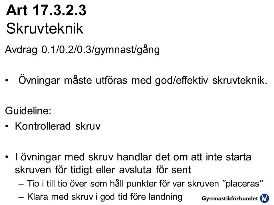 Art 17.3.2.3 Skruvteknik Avdrag 0.1/0.2/0.3/gymnast/g å ng • Ö vningar m å ste utf ö ras med god/effektiv skruvteknik. Guideline: •Kontrollerad skruv