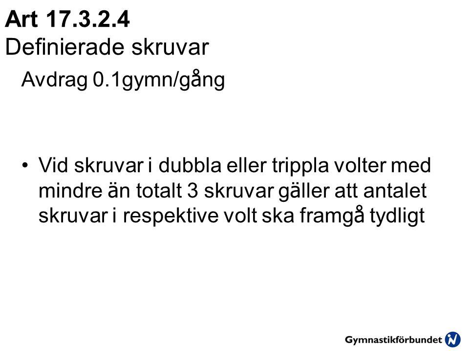 Art 17.3.2.4 Definierade skruvar Avdrag 0.1gymn/g å ng •Vid skruvar i dubbla eller trippla volter med mindre ä n totalt 3 skruvar g ä ller att antalet skruvar i respektive volt ska framg å tydligt