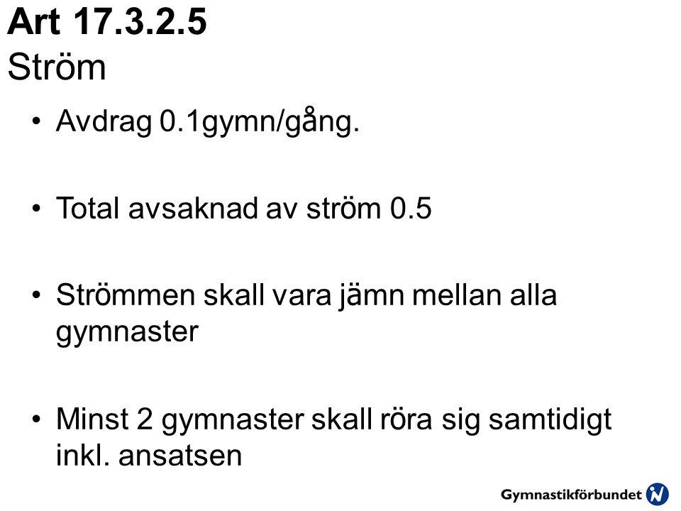 Art 17.3.2.5 Ström •Avdrag 0.1gymn/g å ng. •Total avsaknad av str ö m 0.5 •Str ö mmen skall vara j ä mn mellan alla gymnaster •Minst 2 gymnaster skall