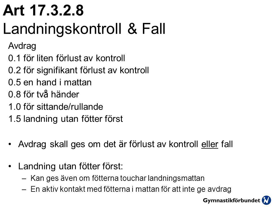 Art 17.3.2.8 Landningskontroll & Fall Avdrag 0.1 f ö r liten f ö rlust av kontroll 0.2 f ö r signifikant f ö rlust av kontroll 0.5 en hand i mattan 0.