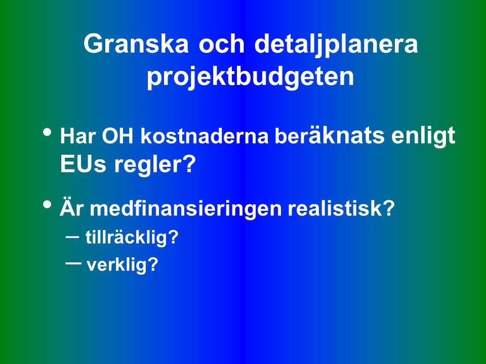 Granska och detaljplanera projektbudgeten • Har OH kostnaderna ber äknats enligt EUs regler.