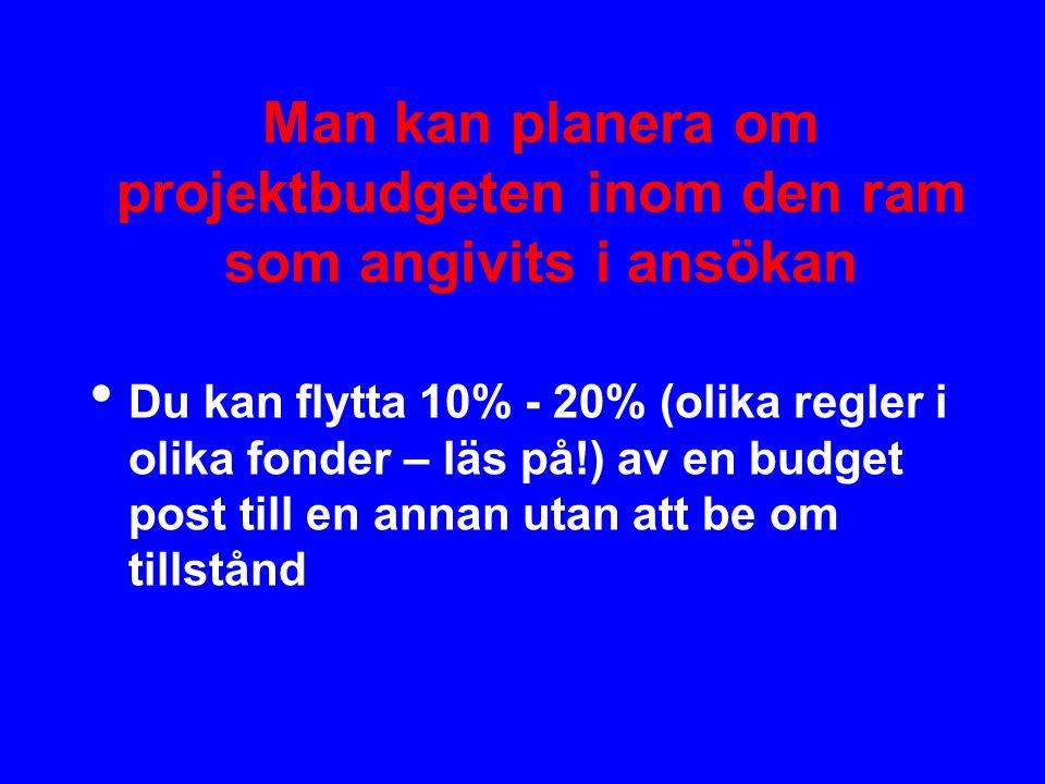 Man kan planera om projektbudgeten inom den ram som angivits i ansökan • Du kan flytta 10% - 20% (olika regler i olika fonder – läs på!) av en budget post till en annan utan att be om tillstånd