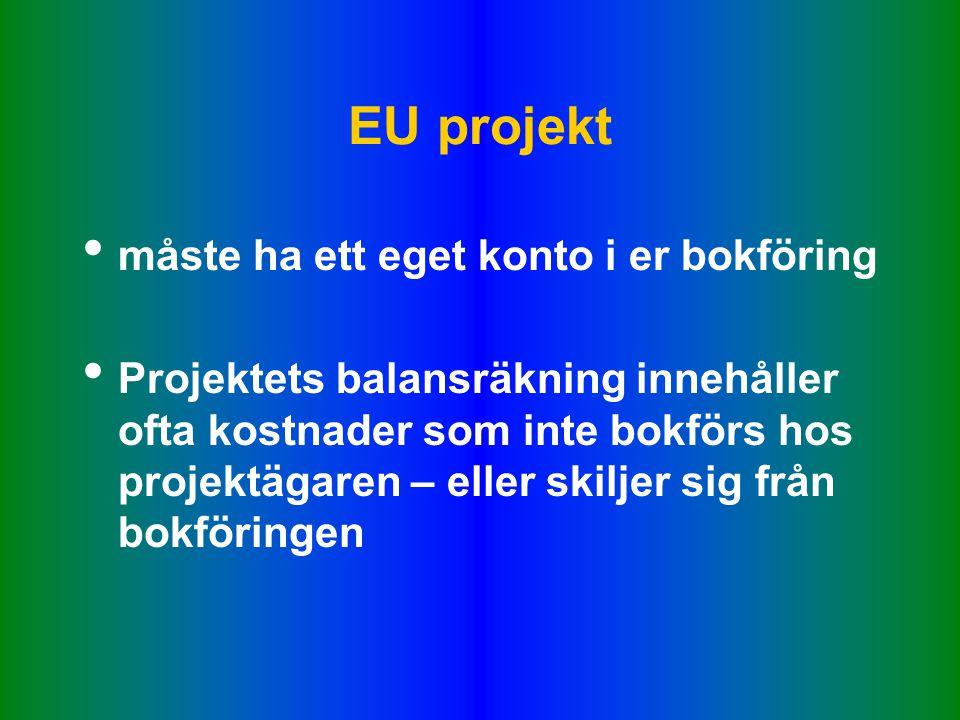 EU projekt • måste ha ett eget konto i er bokföring • Projektets balansräkning innehåller ofta kostnader som inte bokförs hos projektägaren – eller skiljer sig från bokföringen