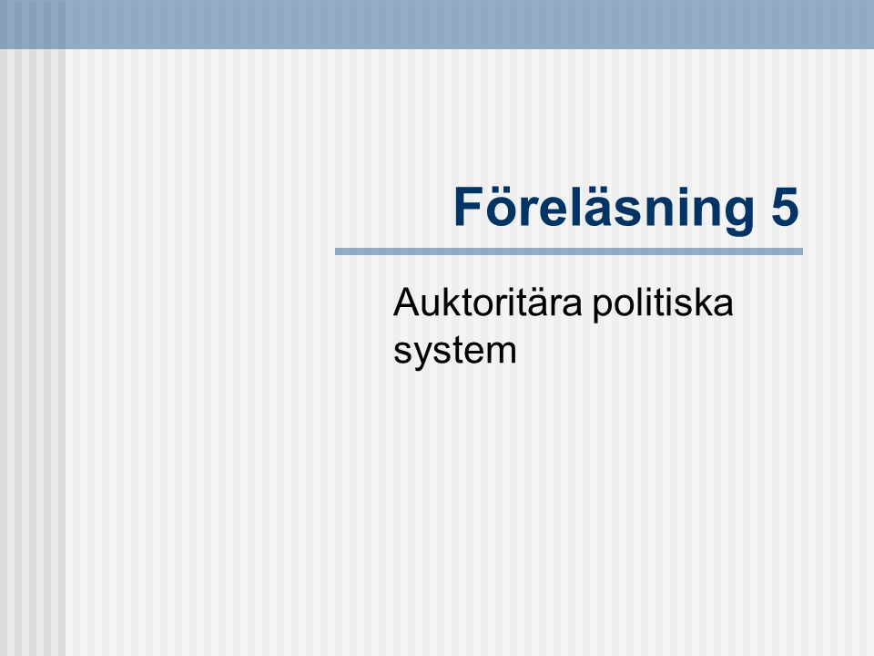 Föreläsning 5 Auktoritära politiska system