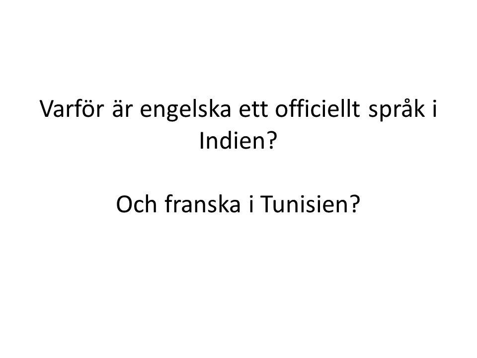 Varför är engelska ett officiellt språk i Indien? Och franska i Tunisien?