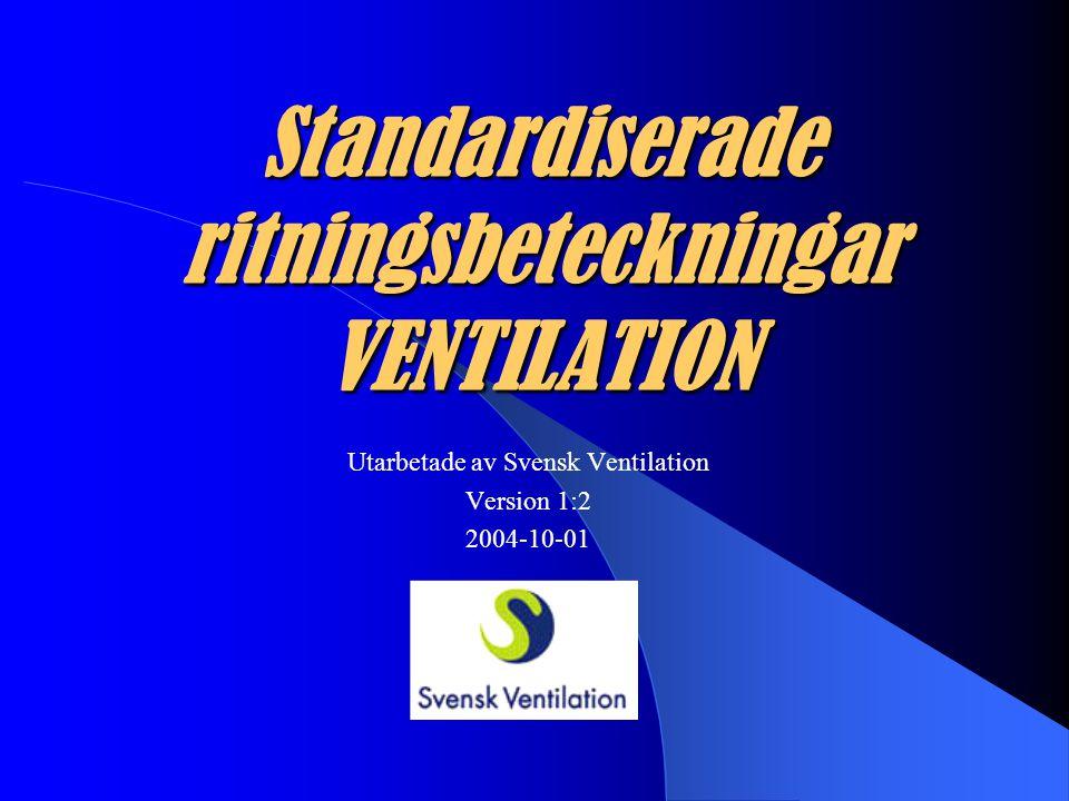 Standardiserade ritningsbeteckningar VENTILATION Utarbetade av Svensk Ventilation Version 1:2 2004-10-01