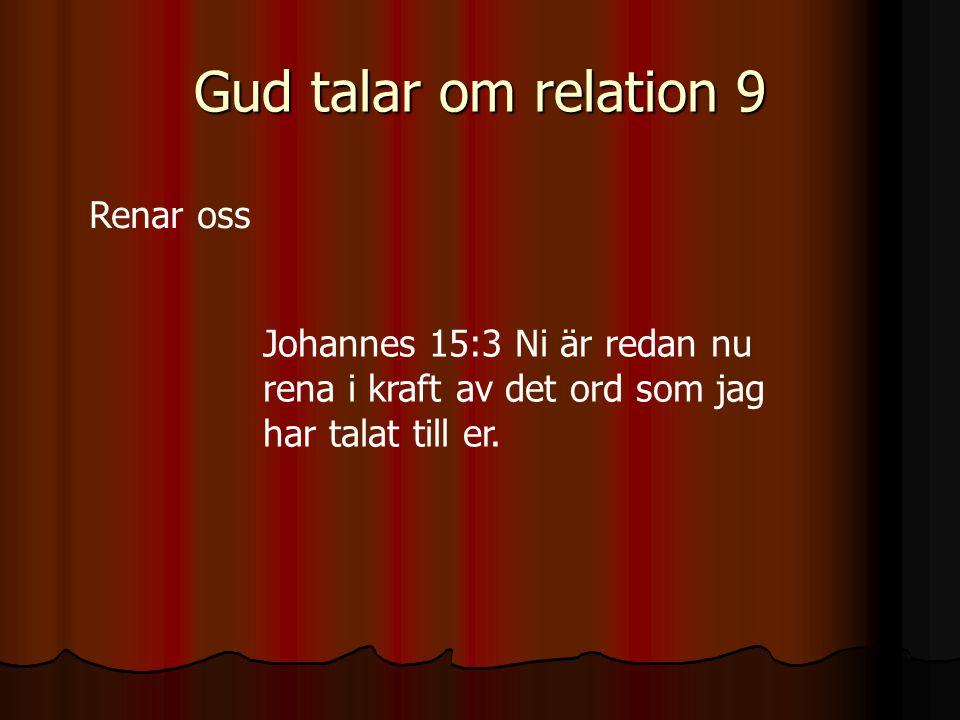 Gud talar om relation 9 Renar oss Johannes 15:3 Ni är redan nu rena i kraft av det ord som jag har talat till er.