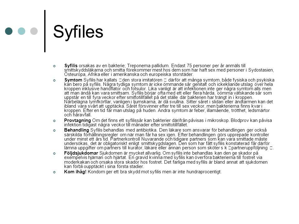 Syfiles Syfilis orsakas av en bakterie; Treponema pallidum. Endast 75 personer per år anmäls till smittskyddsläkarna och smitta förekommer mest hos de