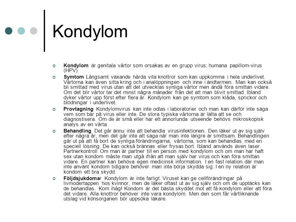 Kondylom Kondylom är genitala vårtor som orsakas av en grupp virus; humana papillom-virus (HPV). Symtom Långsamt växande hårda vita knottror som kan u
