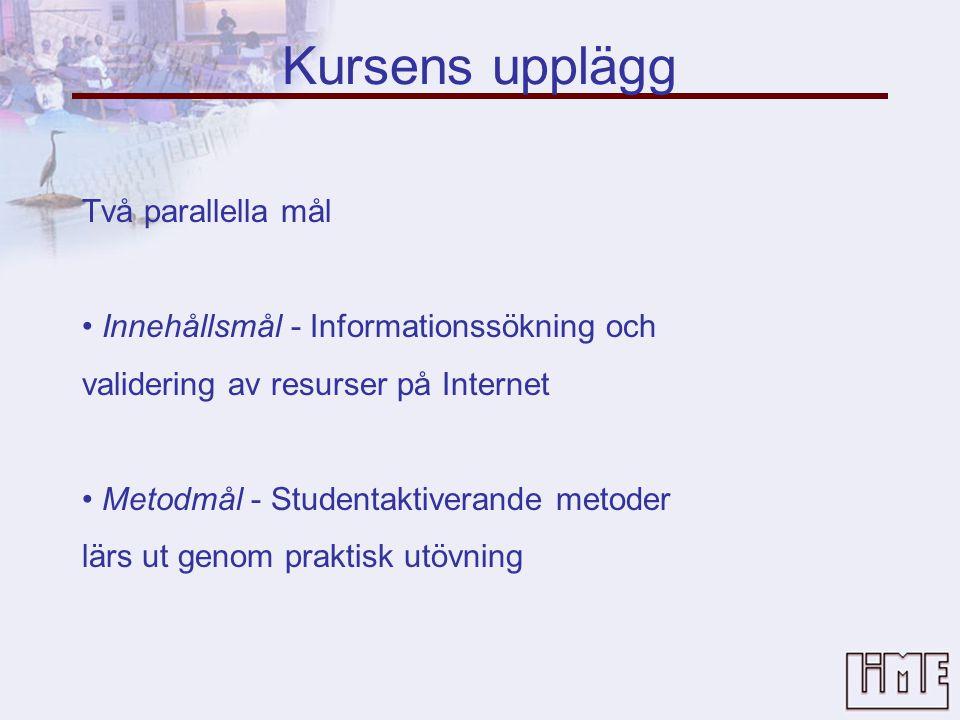 Kursens upplägg Två parallella mål • Innehållsmål - Informationssökning och validering av resurser på Internet • Metodmål - Studentaktiverande metoder lärs ut genom praktisk utövning