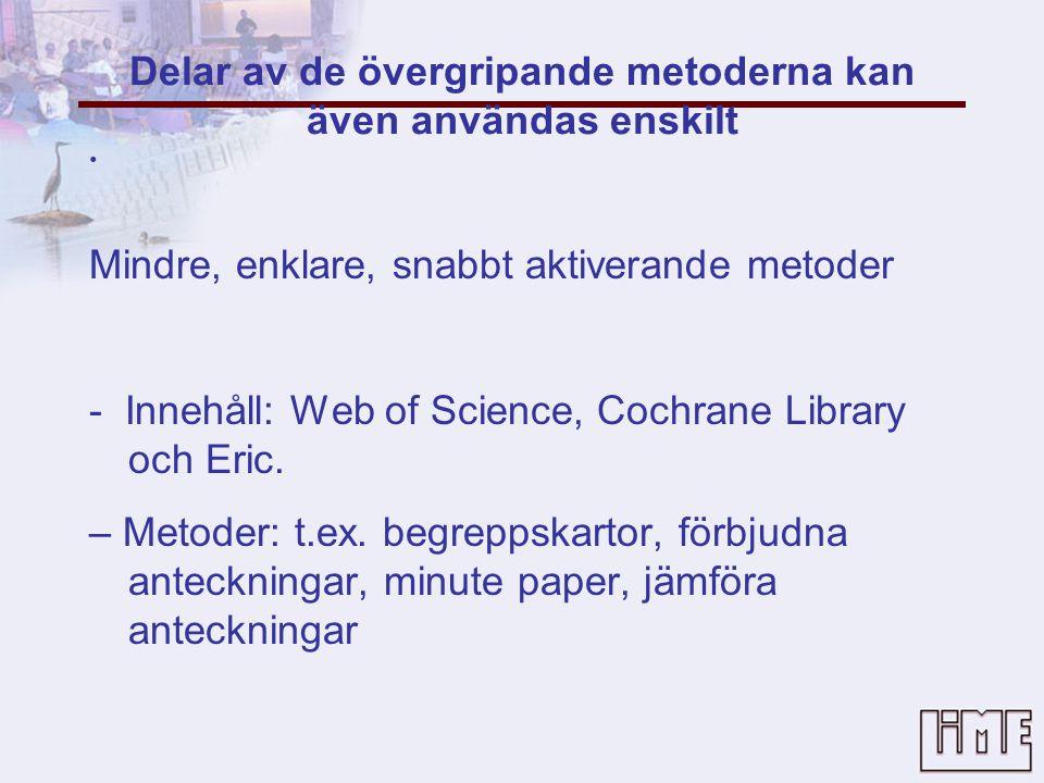 Delar av de övergripande metoderna kan även användas enskilt • Mindre, enklare, snabbt aktiverande metoder - Innehåll: Web of Science, Cochrane Library och Eric.
