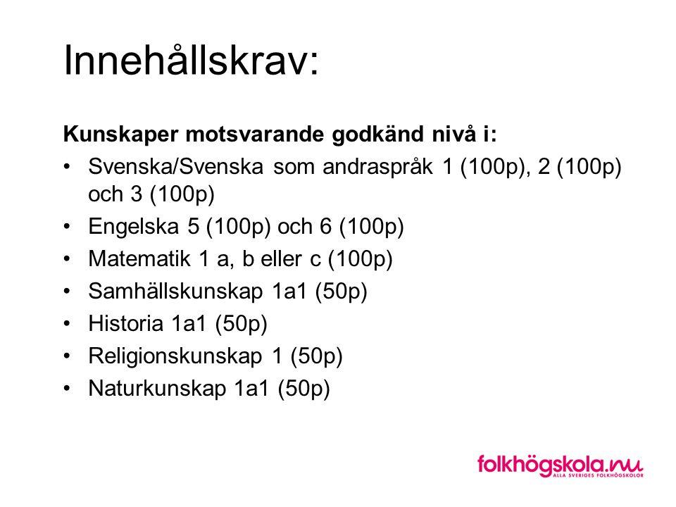 Innehållskrav: Kunskaper motsvarande godkänd nivå i: •Svenska/Svenska som andraspråk 1 (100p), 2 (100p) och 3 (100p) •Engelska 5 (100p) och 6 (100p) •